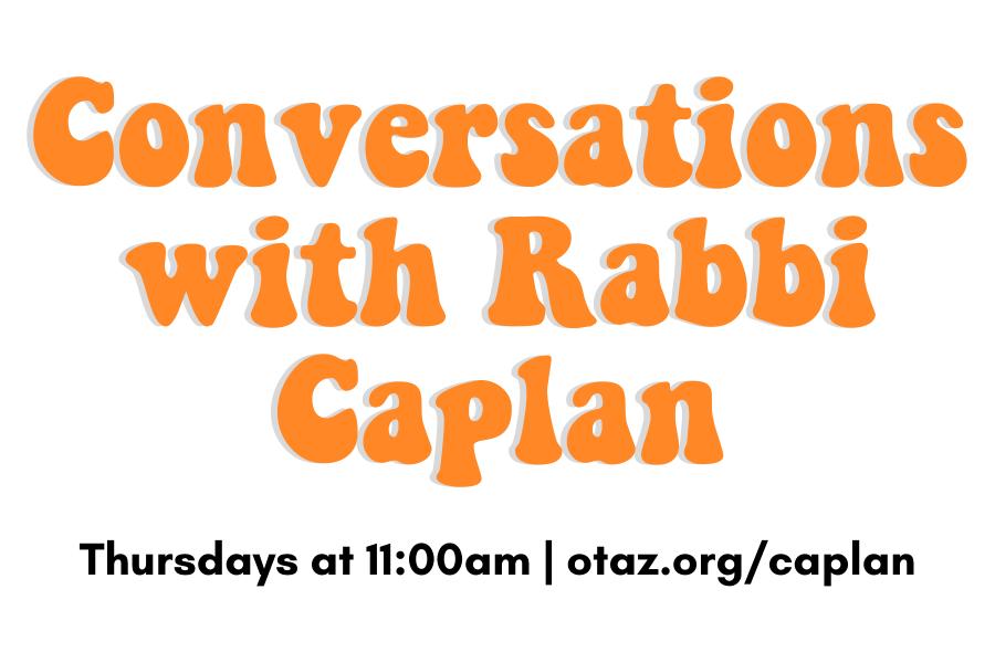 Conversations with Rabbi Caplan